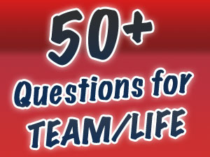 Fifty+ Questions for TEAM LIFE